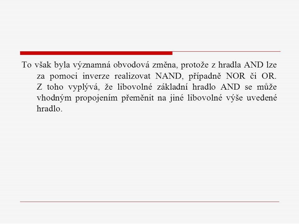 To však byla významná obvodová změna, protože z hradla AND lze za pomoci inverze realizovat NAND, případně NOR či OR.