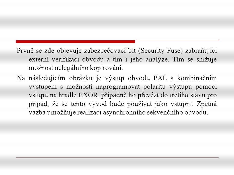 Prvně se zde objevuje zabezpečovací bit (Security Fuse) zabraňující externí verifikaci obvodu a tím i jeho analýze.