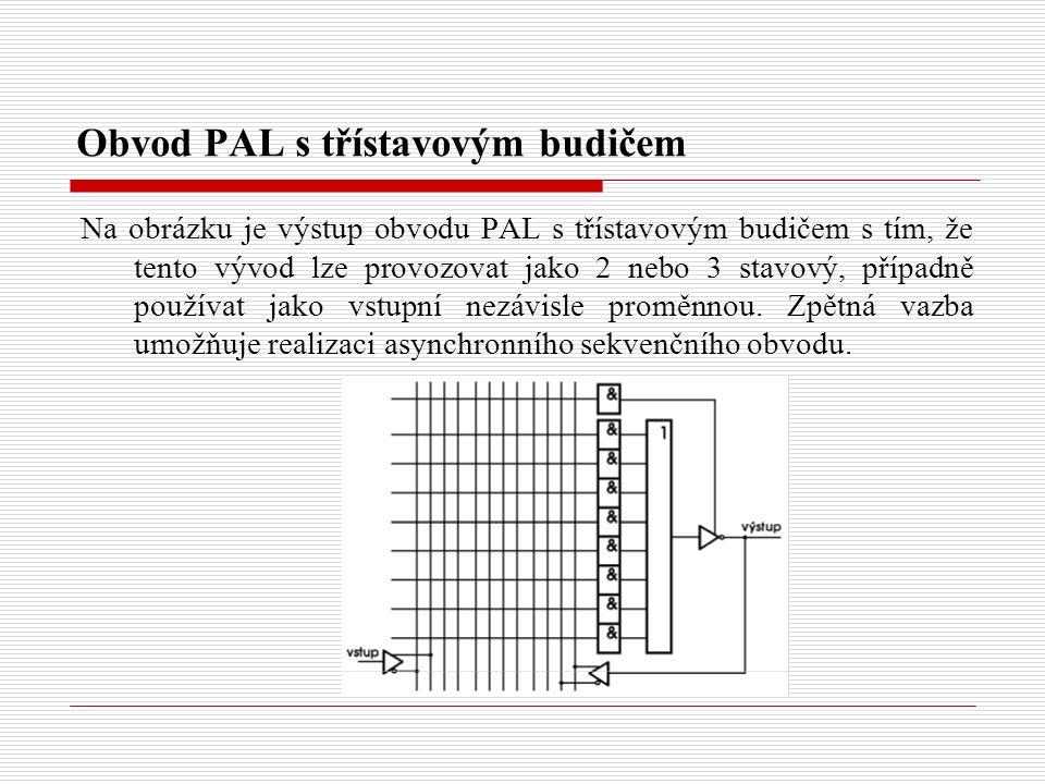 Obvod PAL s třístavovým budičem Na obrázku je výstup obvodu PAL s třístavovým budičem s tím, že tento vývod lze provozovat jako 2 nebo 3 stavový, případně používat jako vstupní nezávisle proměnnou.