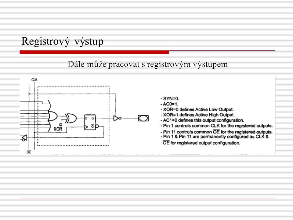 Registrový výstup Dále může pracovat s registrovým výstupem