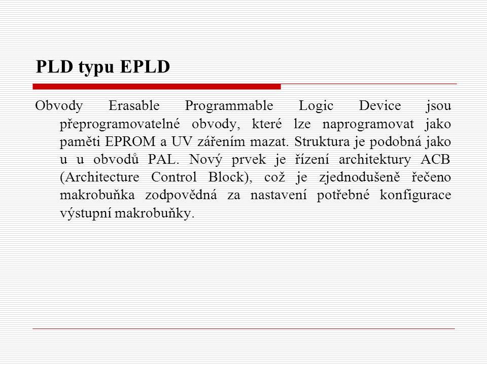 PLD typu EPLD Obvody Erasable Programmable Logic Device jsou přeprogramovatelné obvody, které lze naprogramovat jako paměti EPROM a UV zářením mazat.