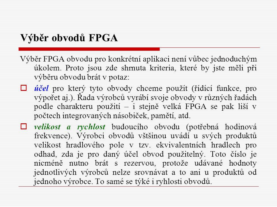 Výběr obvodů FPGA Výběr FPGA obvodu pro konkrétní aplikaci není vůbec jednoduchým úkolem.