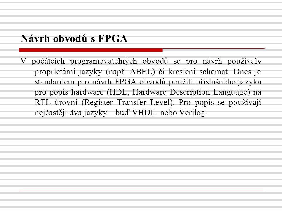 Návrh obvodů s FPGA V počátcích programovatelných obvodů se pro návrh používaly proprietární jazyky (např.