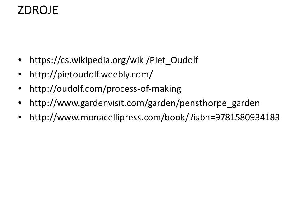 ZDROJE https://cs.wikipedia.org/wiki/Piet_Oudolf http://pietoudolf.weebly.com/ http://oudolf.com/process-of-making http://www.gardenvisit.com/garden/pensthorpe_garden http://www.monacellipress.com/book/ isbn=9781580934183