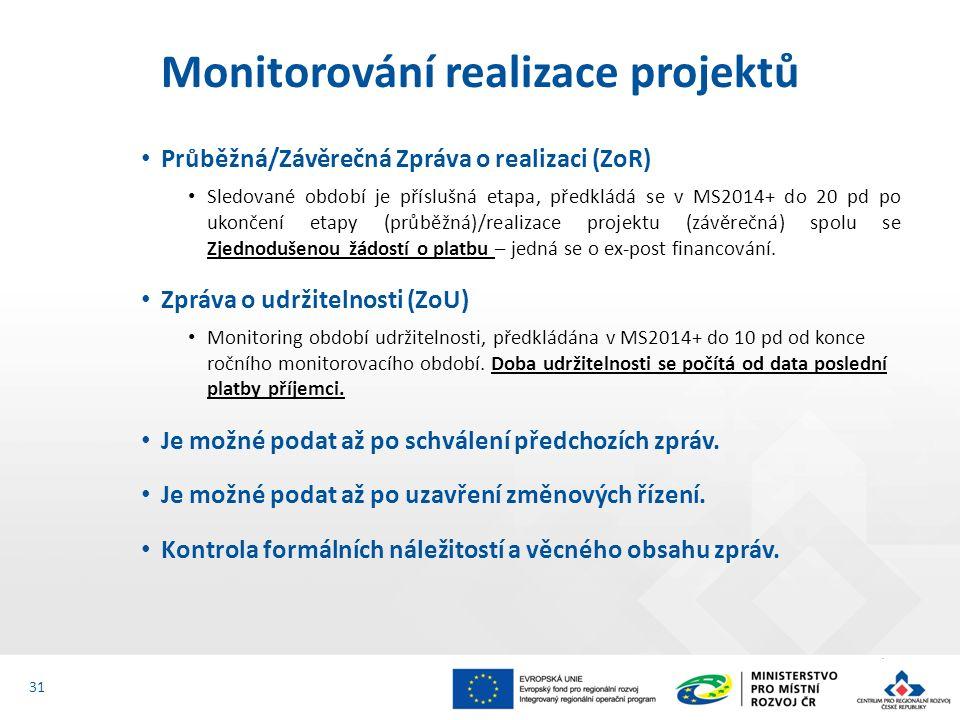 Průběžná/Závěrečná Zpráva o realizaci (ZoR) Sledované období je příslušná etapa, předkládá se v MS2014+ do 20 pd po ukončení etapy (průběžná)/realizace projektu (závěrečná) spolu se Zjednodušenou žádostí o platbu – jedná se o ex-post financování.
