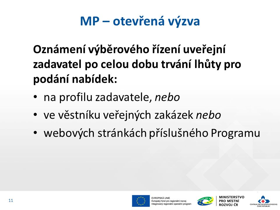 Oznámení výběrového řízení uveřejní zadavatel po celou dobu trvání lhůty pro podání nabídek: na profilu zadavatele, nebo ve věstníku veřejných zakázek nebo webových stránkách příslušného Programu MP – otevřená výzva 11