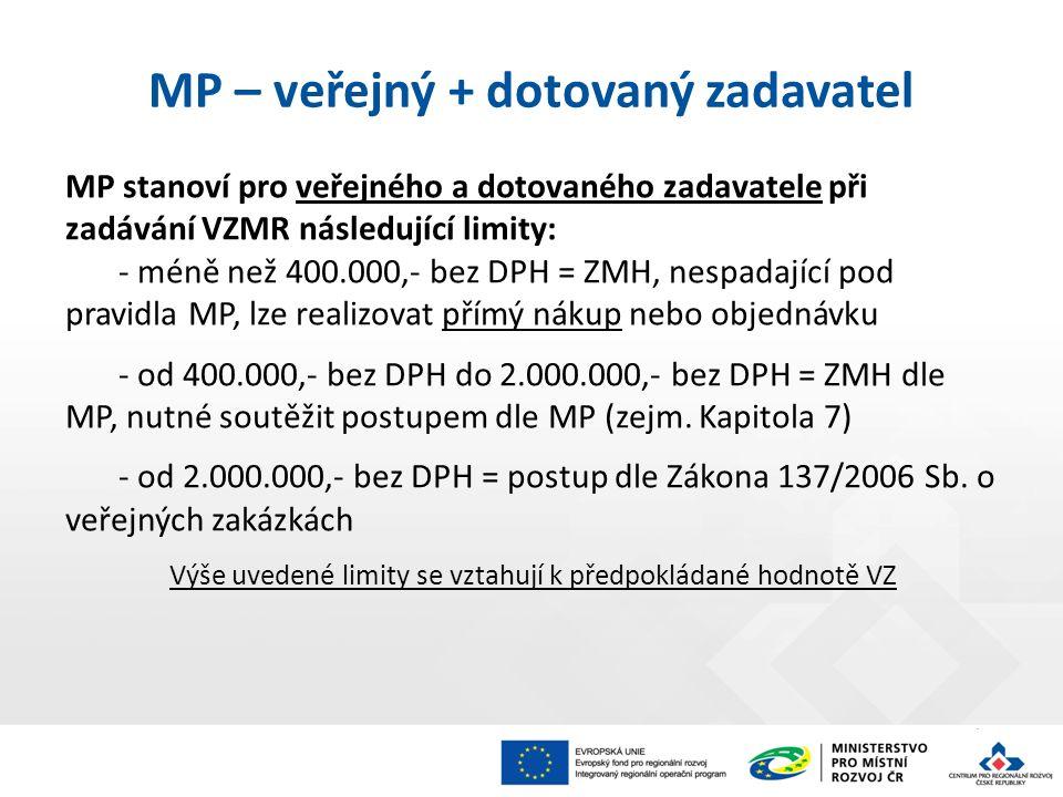 7 MP stanoví pro veřejného a dotovaného zadavatele při zadávání VZMR následující limity: - méně než 400.000,- bez DPH = ZMH, nespadající pod pravidla MP, lze realizovat přímý nákup nebo objednávku - od 400.000,- bez DPH do 2.000.000,- bez DPH = ZMH dle MP, nutné soutěžit postupem dle MP (zejm.