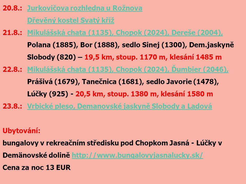20.8.: Jurkovičova rozhledna u RožnovaJurkovičova rozhledna u Rožnova Dřevěný kostel Svatý kříž 21.8.:Mikulášská chata (1135), Chopok (2024), Dereše (2004), Polana (1885), Bor (1888), sedlo Sinej (1300), Dem.jaskyně Slobody (820) – 19,5 km, stoup.