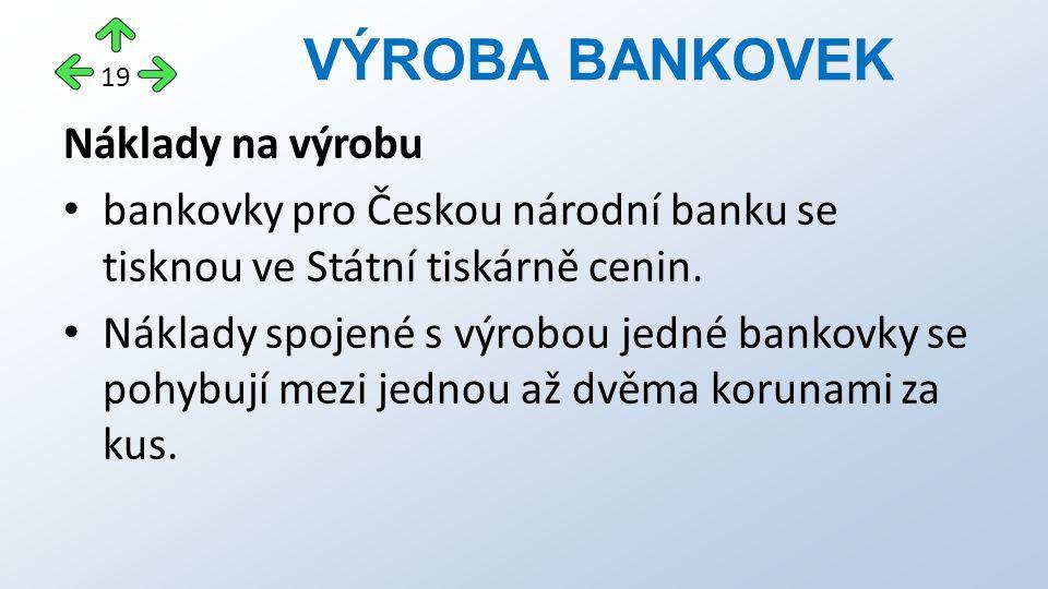 Náklady na výrobu bankovky pro Českou národní banku se tisknou ve Státní tiskárně cenin.
