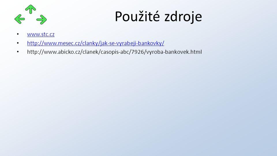 www.stc.cz http://www.mesec.cz/clanky/jak-se-vyrabeji-bankovky/ http://www.abicko.cz/clanek/casopis-abc/7926/vyroba-bankovek.html Použité zdroje