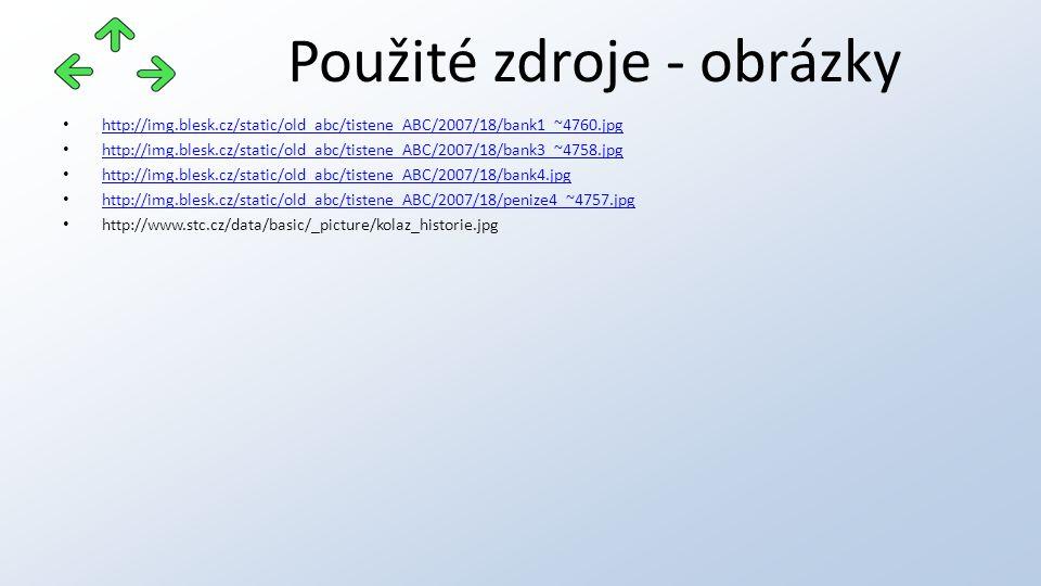 Použité zdroje - obrázky http://img.blesk.cz/static/old_abc/tistene_ABC/2007/18/bank1_~4760.jpg http://img.blesk.cz/static/old_abc/tistene_ABC/2007/18/bank3_~4758.jpg http://img.blesk.cz/static/old_abc/tistene_ABC/2007/18/bank4.jpg http://img.blesk.cz/static/old_abc/tistene_ABC/2007/18/penize4_~4757.jpg http://www.stc.cz/data/basic/_picture/kolaz_historie.jpg