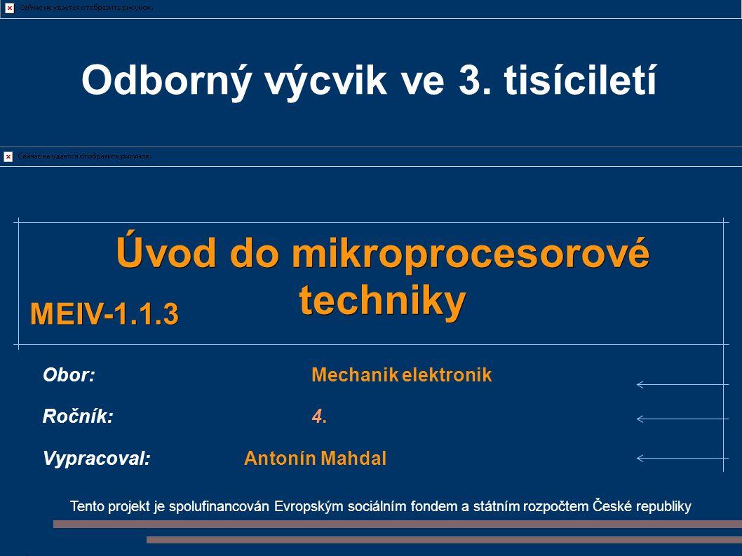 Tento projekt je spolufinancován Evropským sociálním fondem a státním rozpočtem České republiky Úvod do mikroprocesorové techniky Obor:Mechanik elektr