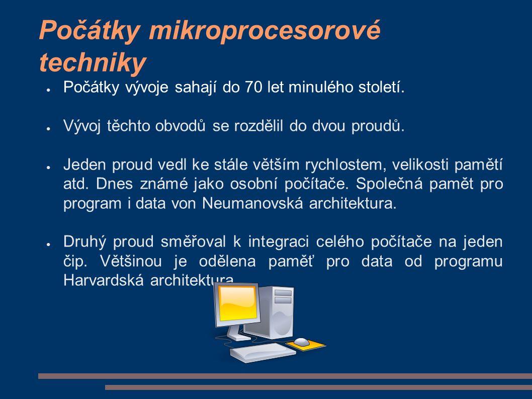 Počátky mikroprocesorové techniky ● Počátky vývoje sahají do 70 let minulého století.