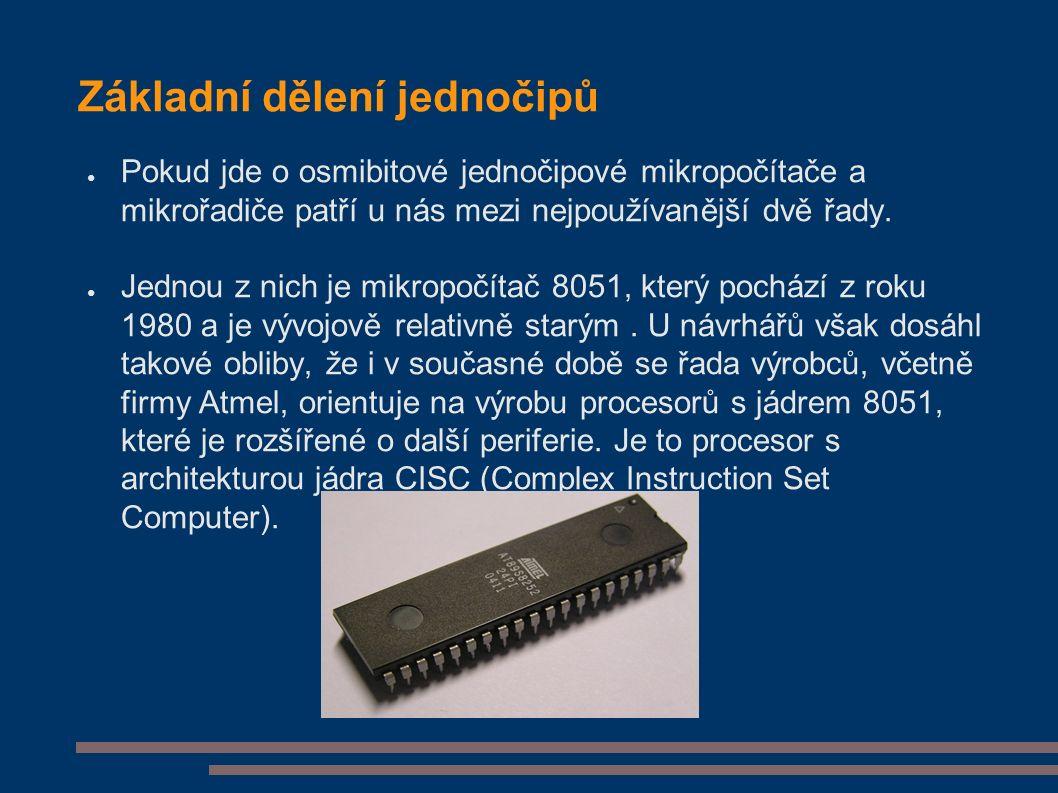 Základní dělení jednočipů ● Pokud jde o osmibitové jednočipové mikropočítače a mikrořadiče patří u nás mezi nejpoužívanější dvě řady. ● Jednou z nich