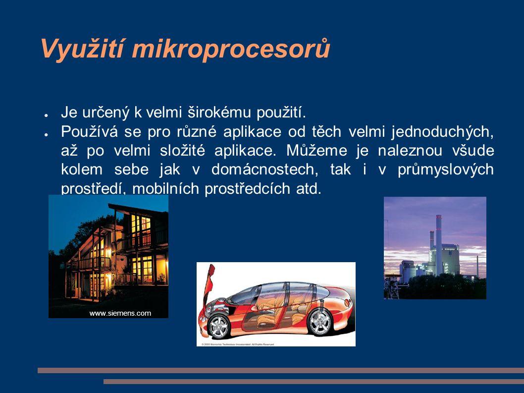 Využití mikroprocesorů ● Je určený k velmi širokému použití. ● Používá se pro různé aplikace od těch velmi jednoduchých, až po velmi složité aplikace.
