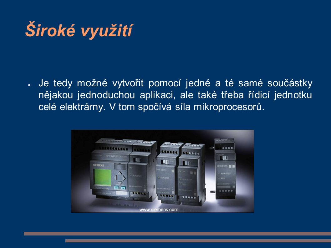 Široké využití ● Je tedy možné vytvořit pomocí jedné a té samé součástky nějakou jednoduchou aplikaci, ale také třeba řídicí jednotku celé elektrárny.