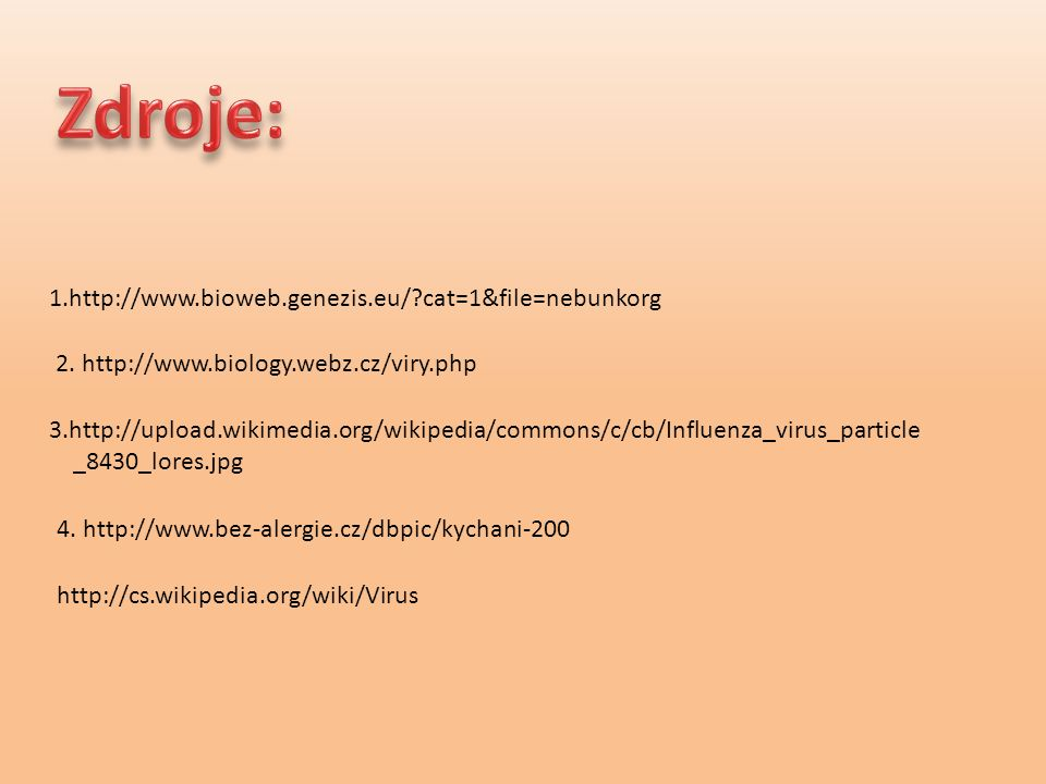 1.http://www.bioweb.genezis.eu/?cat=1&file=nebunkorg 2. http://www.biology.webz.cz/viry.php http://cs.wikipedia.org/wiki/Virus 3.http://upload.wikimed