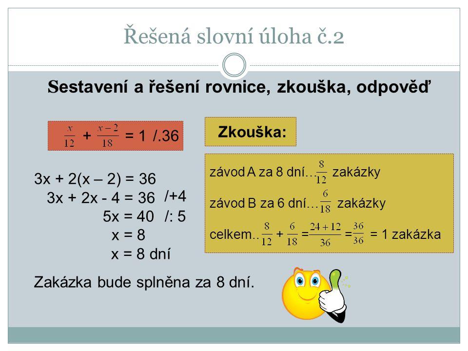 Řešená slovní úloha č.2 S estavení a řešení rovnice, zkouška, odpověď + = 1 závod A za 8 dní… zakázky závod B za 6 dní… zakázky celkem.. + = = = 1 zak