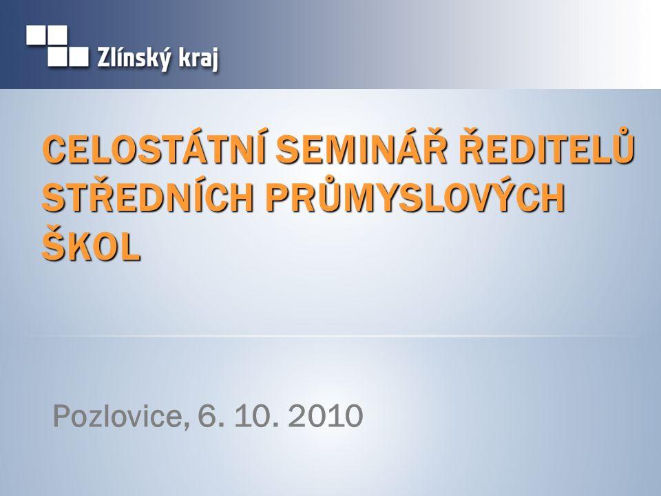 CELOSTÁTNÍ SEMINÁŘ ŘEDITELŮ STŘEDNÍCH PRŮMYSLOVÝCH ŠKOL Pozlovice, 6. 10. 2010