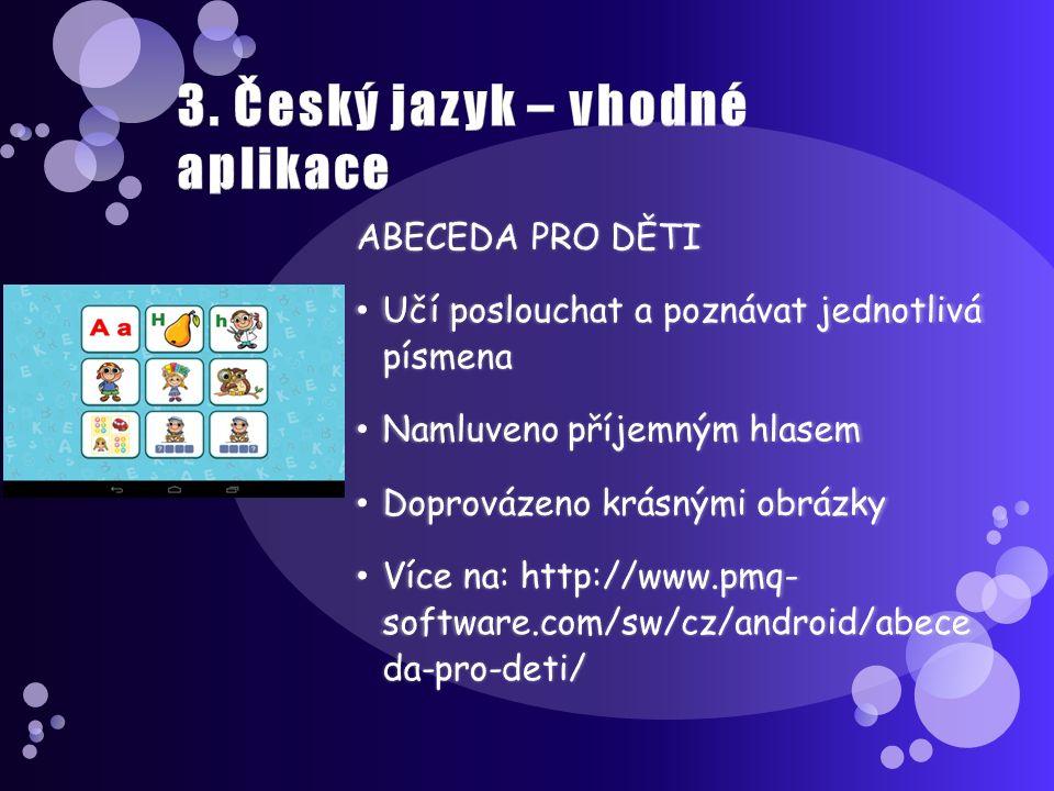 ANGLICKÁ SLOVÍČKA –PMQ Software -více než 500 anglických slovíček -slovíčka podle kategorií -učí se podle obrázků -u každé kategorie si můžete zahrát pexeso -procvičování výslovnosti -program si nahraje váš hlas a pak můžete porovnat svoji výslovnost s rodilým mluvčím