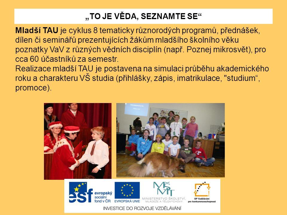 """""""TO JE VĚDA, SEZNAMTE SE"""" Mladší TAU je cyklus 8 tematicky různorodých programů, přednášek, dílen či seminářů prezentujících žákům mladšího školního v"""