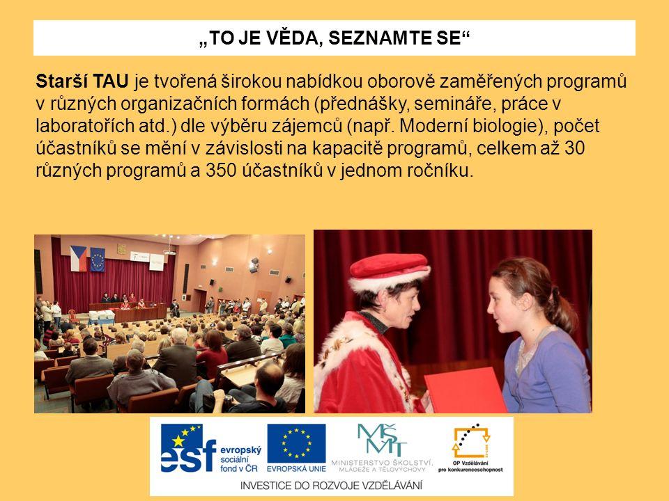 """""""TO JE VĚDA, SEZNAMTE SE"""" Starší TAU je tvořená širokou nabídkou oborově zaměřených programů v různých organizačních formách (přednášky, semináře, prá"""