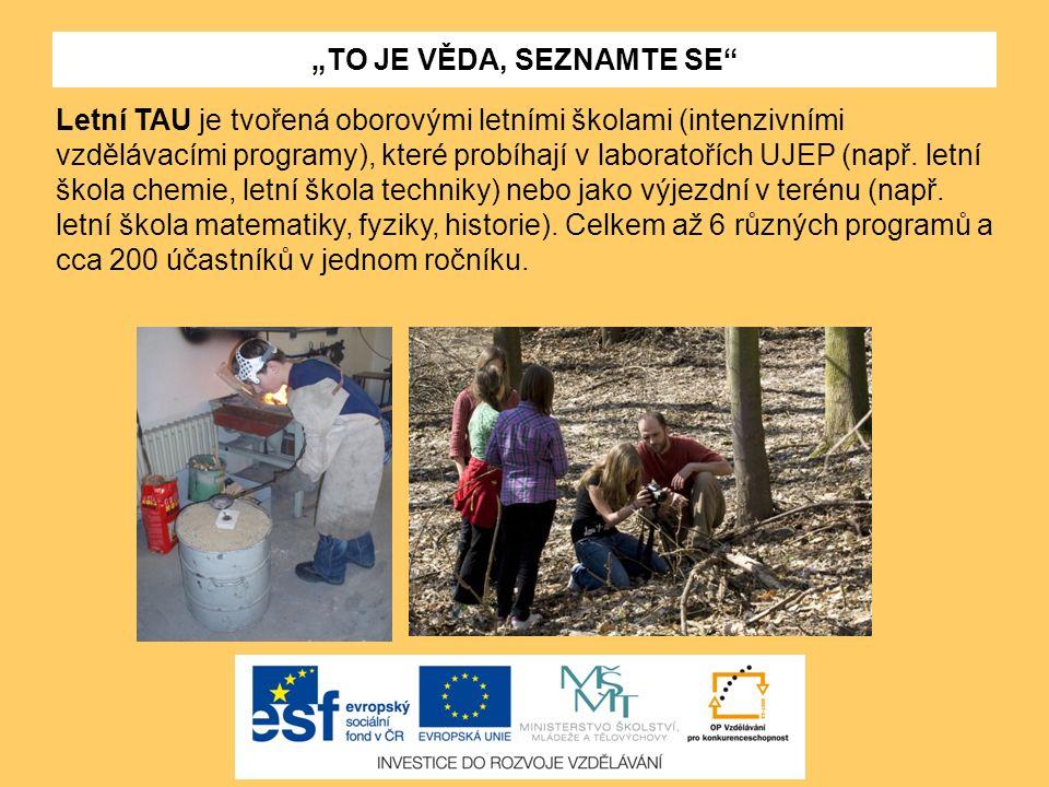 """""""TO JE VĚDA, SEZNAMTE SE"""" Letní TAU je tvořená oborovými letními školami (intenzivními vzdělávacími programy), které probíhají v laboratořích UJEP (na"""