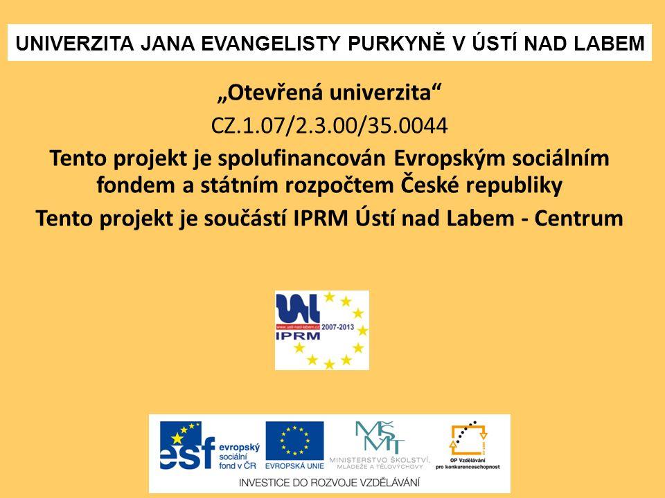 """UNIVERZITA JANA EVANGELISTY PURKYNĚ V ÚSTÍ NAD LABEM """"Otevřená univerzita"""" CZ.1.07/2.3.00/35.0044 Tento projekt je spolufinancován Evropským sociálním"""