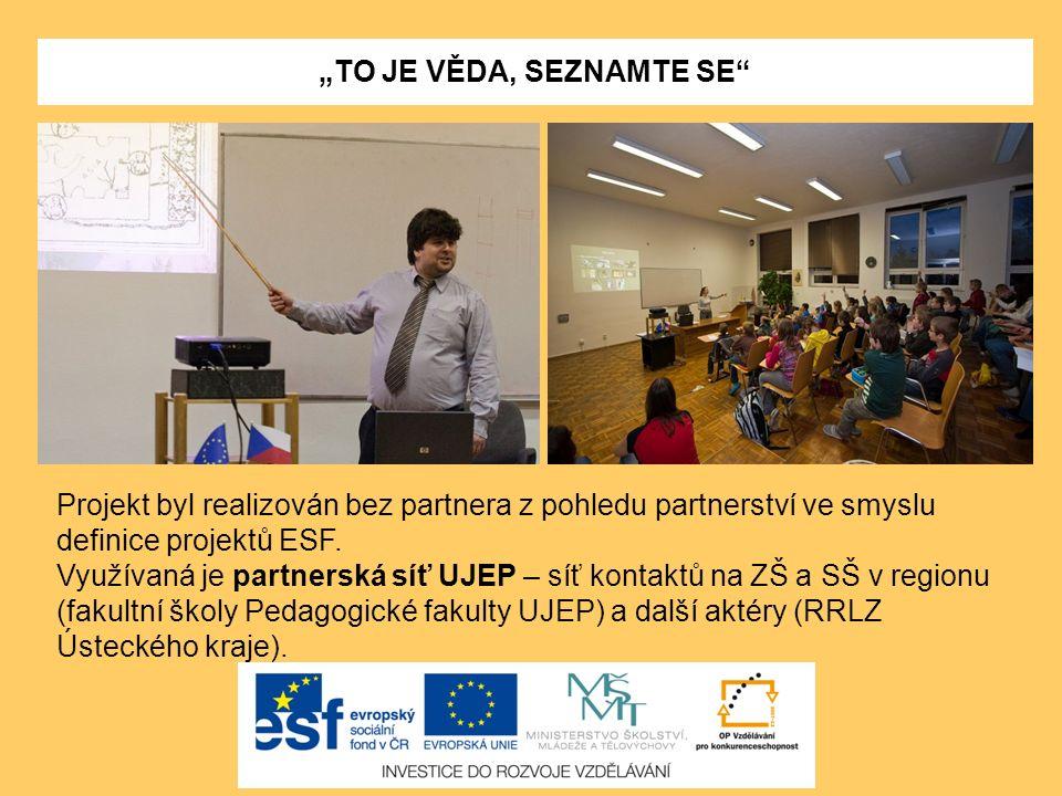 """""""TO JE VĚDA, SEZNAMTE SE"""" Projekt byl realizován bez partnera z pohledu partnerství ve smyslu definice projektů ESF. Využívaná je partnerská síť UJEP"""