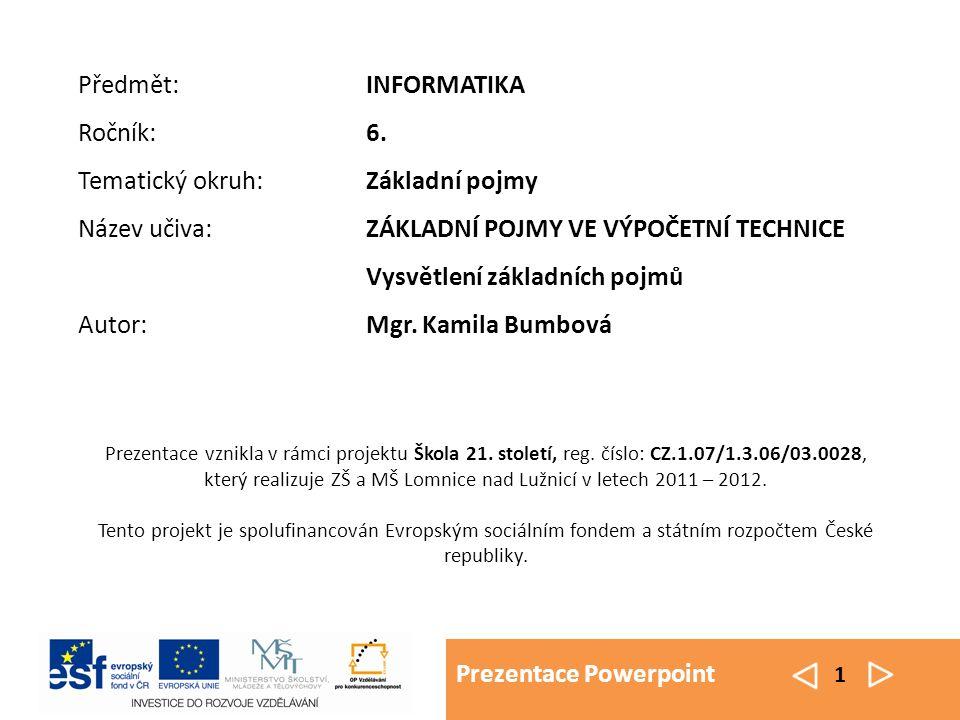 Prezentace Powerpoint 1 Prezentace vznikla v rámci projektu Škola 21. století, reg. číslo: CZ.1.07/1.3.06/03.0028, který realizuje ZŠ a MŠ Lomnice nad
