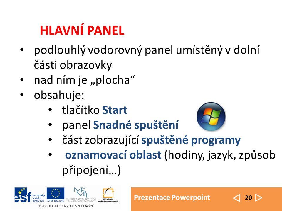 """Prezentace Powerpoint 20 podlouhlý vodorovný panel umístěný v dolní části obrazovky nad ním je """"plocha obsahuje: tlačítko Start panel Snadné spuštění část zobrazující spuštěné programy oznamovací oblast (hodiny, jazyk, způsob připojení…) HLAVNÍ PANEL"""