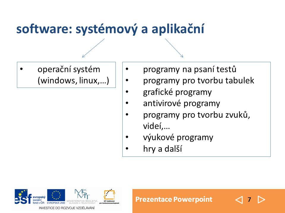 Prezentace Powerpoint 7 programy na psaní testů programy pro tvorbu tabulek grafické programy antivirové programy programy pro tvorbu zvuků, videí,… výukové programy hry a další software: systémový a aplikační operační systém (windows, linux,…)
