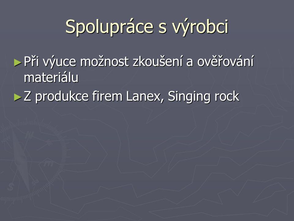 Spolupráce s výrobci ► Při výuce možnost zkoušení a ověřování materiálu ► Z produkce firem Lanex, Singing rock