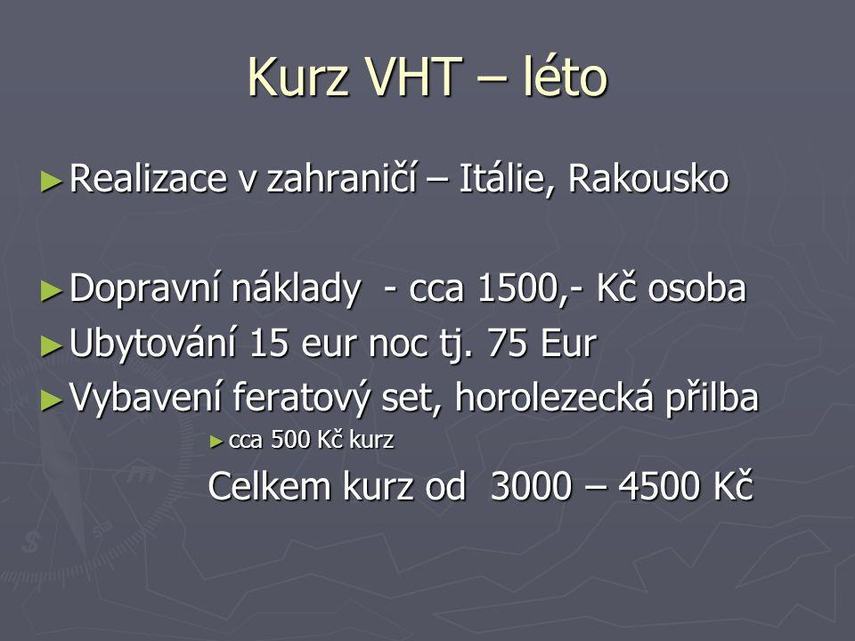 Kurz VHT – léto ► Realizace v zahraničí – Itálie, Rakousko ► Dopravní náklady - cca 1500,- Kč osoba ► Ubytování 15 eur noc tj.