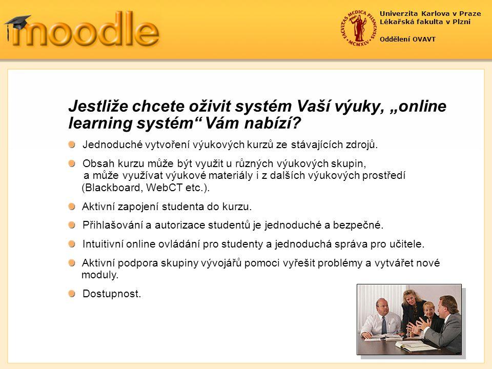 """Univerzita Karlova v Praze Lékařská fakulta v Plzni Oddělení OVAVT Jestliže chcete oživit systém Vaší výuky, """"online learning systém Vám nabízí."""