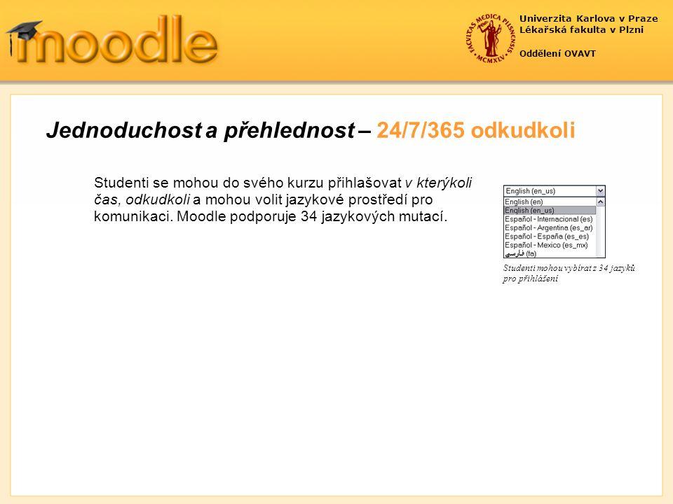 Univerzita Karlova v Praze Lékařská fakulta v Plzni Oddělení OVAVT Studenti mohou vybírat z 34 jazyků pro přihlášení Studenti se mohou do svého kurzu přihlašovat v kterýkoli čas, odkudkoli a mohou volit jazykové prostředí pro komunikaci.