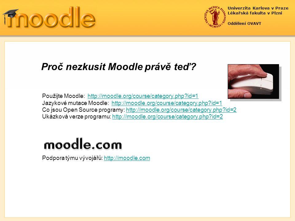 Univerzita Karlova v Praze Lékařská fakulta v Plzni Oddělení OVAVT Proč nezkusit Moodle právě teď.