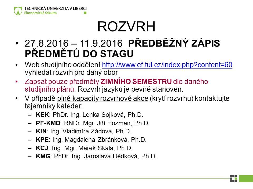 ROZVRH 27.8.2016 – 11.9.2016 PŘEDBĚŽNÝ ZÁPIS PŘEDMĚTŮ DO STAGU Web studijního oddělení http://www.ef.tul.cz/index.php content=60 vyhledat rozvrh pro daný oborhttp://www.ef.tul.cz/index.php content=60 Zapsat pouze předměty ZIMNÍHO SEMESTRU dle daného studijního plánu.