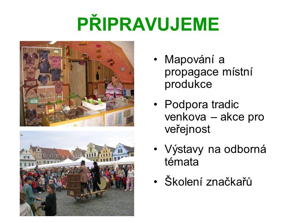 PŘIPRAVUJEME Mapování a propagace místní produkce Podpora tradic venkova – akce pro veřejnost Výstavy na odborná témata Školení značkařů
