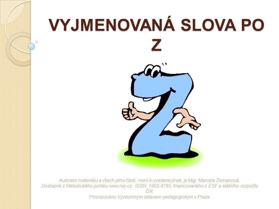 VYJMENOVANÁ SLOVA PO Z Autorem materiálu a všech jeho částí, není-li uvedeno jinak, je Mgr. Marcela Zemanová. Dostupné z Metodického portálu www.rvp.c