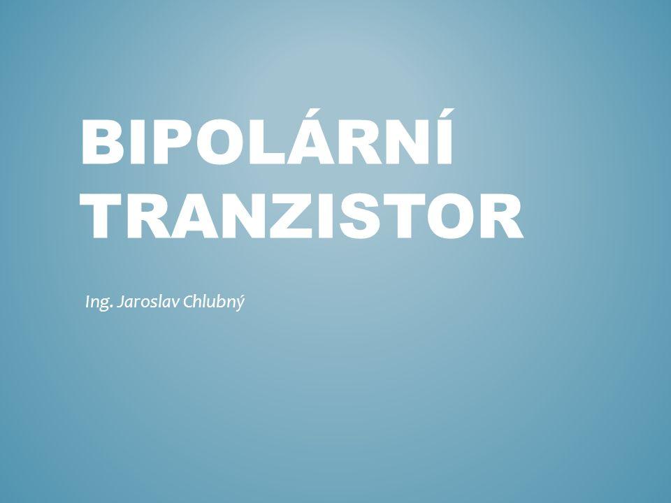 BIPOLÁRNÍ TRANZISTOR Ing. Jaroslav Chlubný