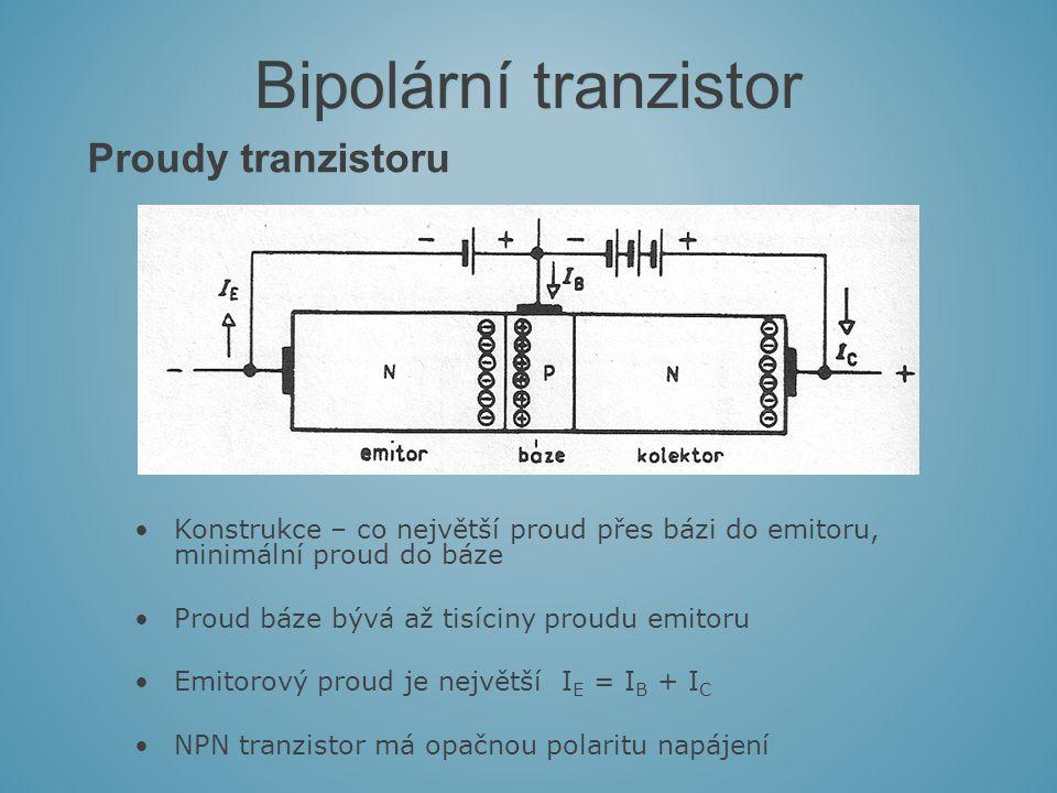 Proudy tranzistoru Bipolární tranzistor Konstrukce – co největší proud přes bázi do emitoru, minimální proud do báze Proud báze bývá až tisíciny proudu emitoru Emitorový proud je největší I E = I B + I C NPN tranzistor má opačnou polaritu napájení