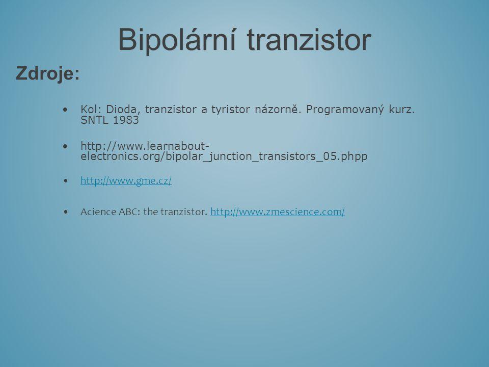 Zdroje: Bipolární tranzistor Kol: Dioda, tranzistor a tyristor názorně. Programovaný kurz. SNTL 1983 http://www.learnabout- electronics.org/bipolar_ju
