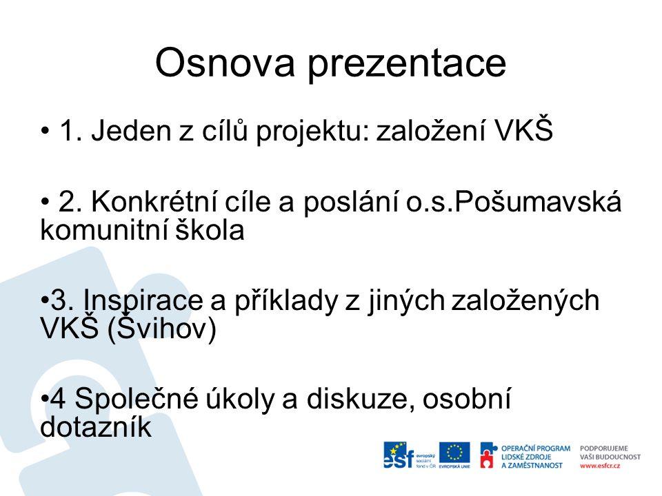 Osnova prezentace 1. Jeden z cílů projektu: založení VKŠ 2.