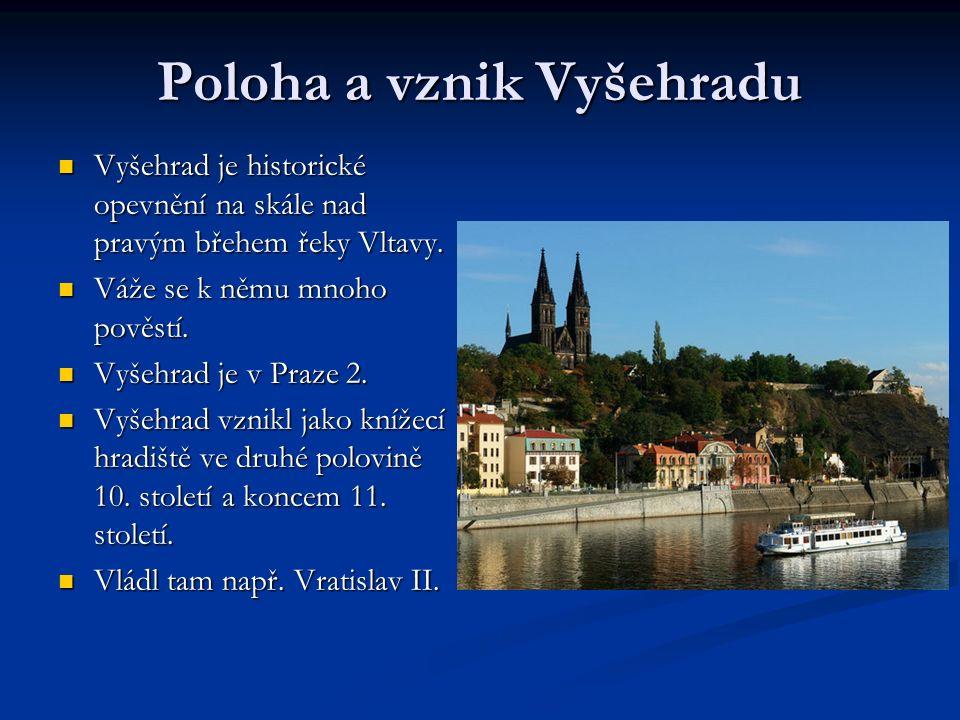 Poloha a vznik Vyšehradu Vyšehrad je historické opevnění na skále nad pravým břehem řeky Vltavy. Vyšehrad je historické opevnění na skále nad pravým b