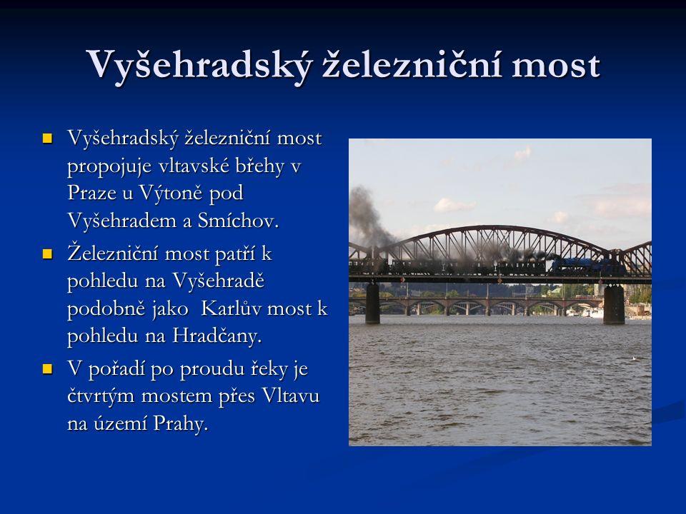 Vyšehradský železniční most Vyšehradský železniční most propojuje vltavské břehy v Praze u Výtoně pod Vyšehradem a Smíchov. Vyšehradský železniční mos