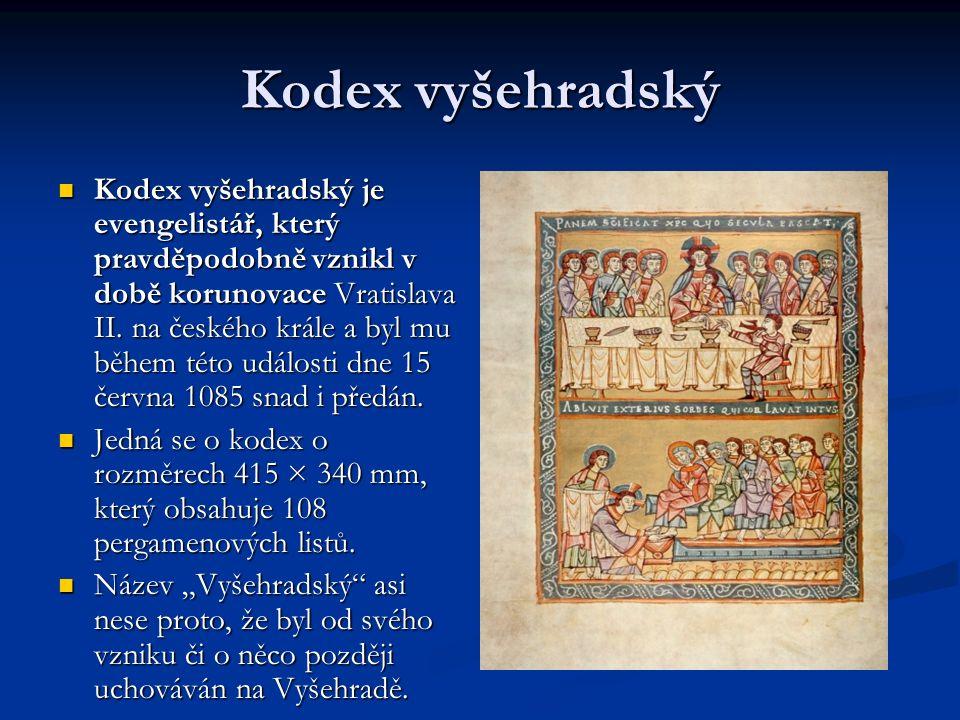 Kodex vyšehradský Kodex vyšehradský je evengelistář, který pravděpodobně vznikl v době korunovace Vratislava II. na českého krále a byl mu během této