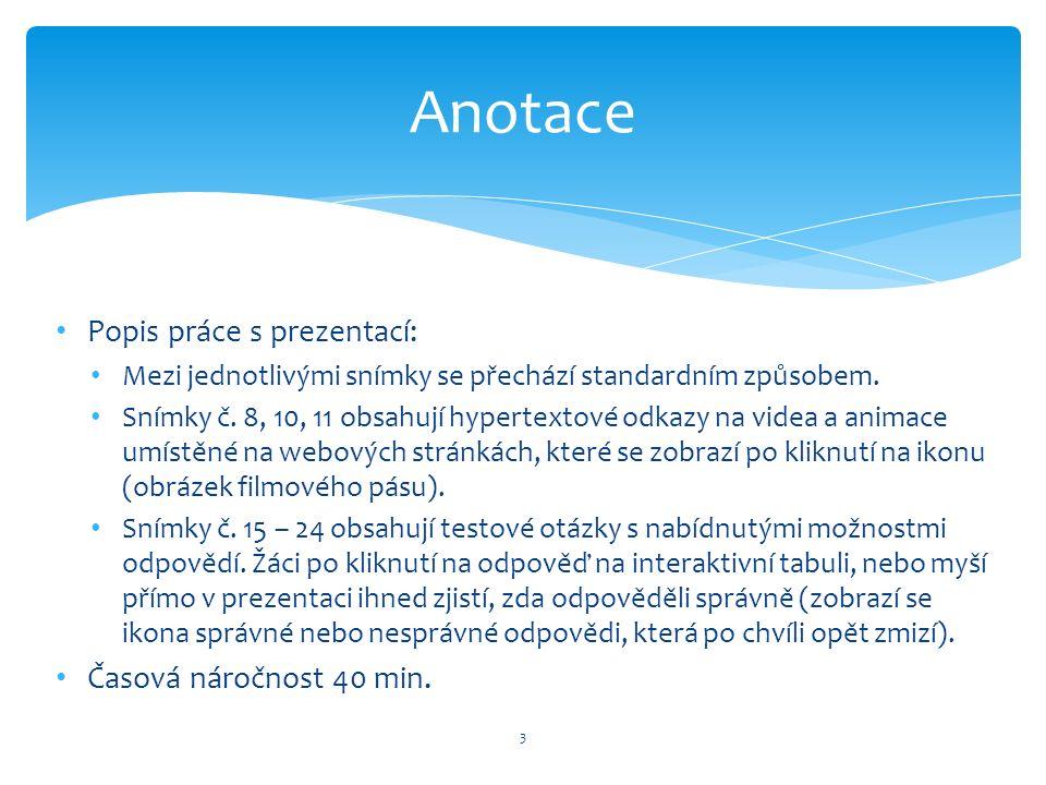 Popis práce s prezentací: Mezi jednotlivými snímky se přechází standardním způsobem. Snímky č. 8, 10, 11 obsahují hypertextové odkazy na videa a anima