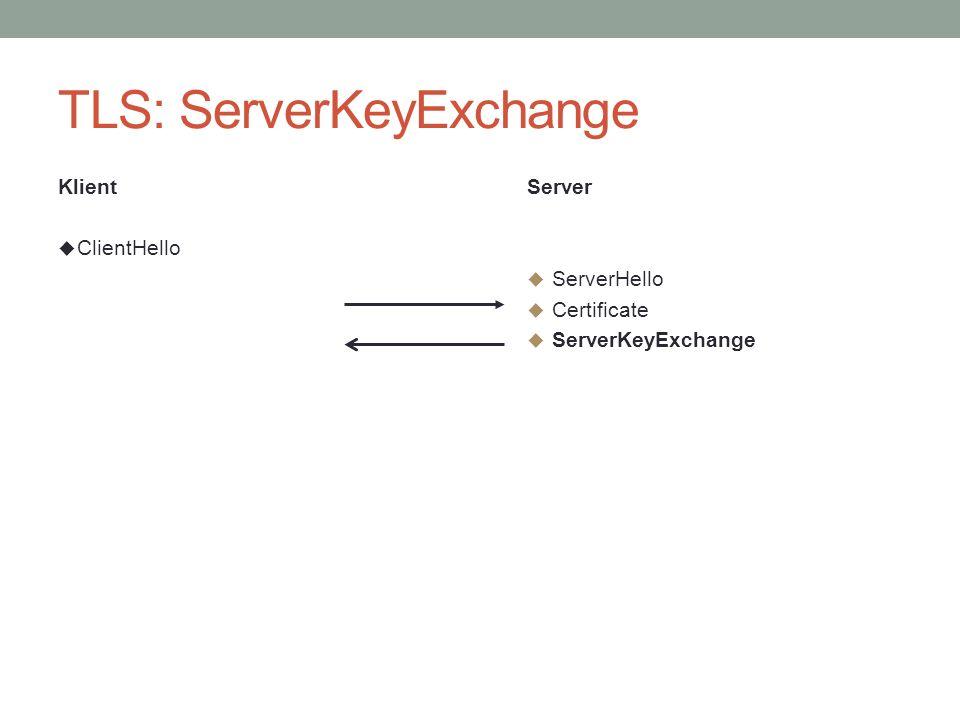 TLS: ServerKeyExchange Klient  ClientHello Server  ServerHello  Certificate  ServerKeyExchange