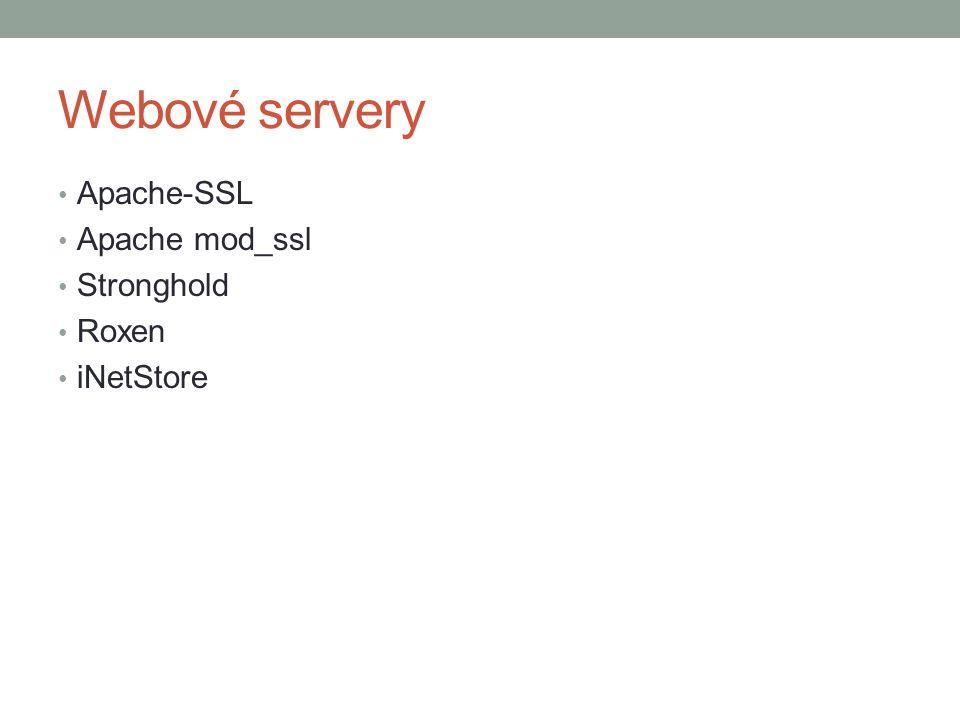 Webové servery Apache-SSL Apache mod_ssl Stronghold Roxen iNetStore